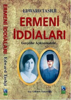 Ermeni İddiaları; Gerçekler Açıklanmalıdır
