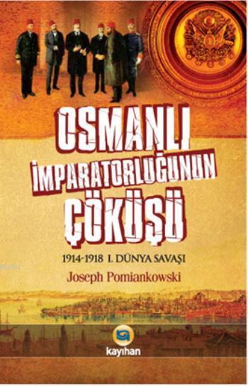 Osmanlı İmparatorluğunun Çöküşü; 1914-1918 1. Dünya Savaşı