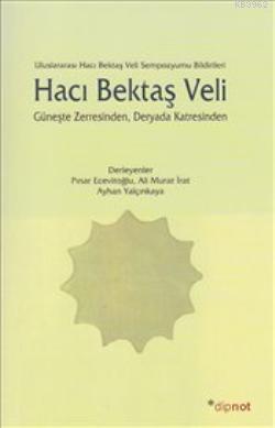 Hacı Bektaş Veli; Güneşte Zerresinden Deryada Katresinden