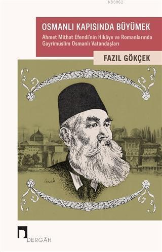 Osmanlı Kapısında Büyümek; Ahmet Mithat Efendi'nin Hikaye ve Romanlarında Gayrimüslim Osmanlı Vatandaşları