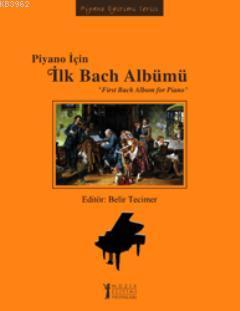 Piyano İçin İlk Bach Albümü; First Bach Album for Piano