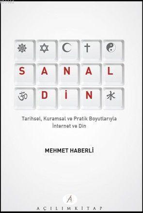 Sanal Din; Tarihsel Kuramsal ve Pratik Boyutlarıyla İnternet ve Din