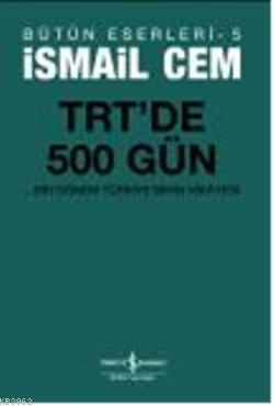 TRT'de 500 Gün; Bir dönemin Siyasi Hikâyesi