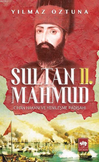 Sultan II. Mahmud; Cihan Hakanı ve Yenileşme Padişahı