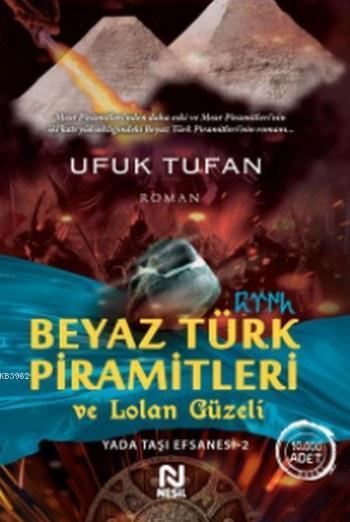 Beyaz Türk Piramitleri ve Lolan Güzeli; Yada Taşı Efsanesi 2