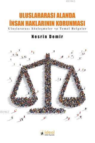 Uluslararası Alanda İnsan Haklarının Korunması; Uluslararası Sözleşmeler ve Temel Belgeler