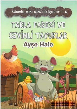 Tarla Faresi ve Sevimli Tavuklar - Ailemle Mini Mini Hikayeler 6