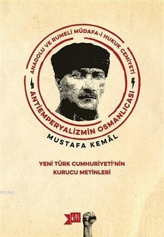Anadolu ve Rumeli Müdafa-i Hukuk Cemiyeti Antiemperyalizmin Osmanlıcası Yeni Türk Cumhuriyeti'nin Kurucu Metinleri