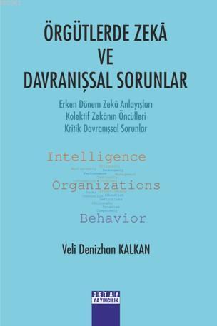 Örgütlerde Zekâ ve Davranışsal Sorunlar; Erken Dönem Zekâ Anlayışları - Kolektif Zekânın Öncülleri - Kritik Davranışsal Sorunlar