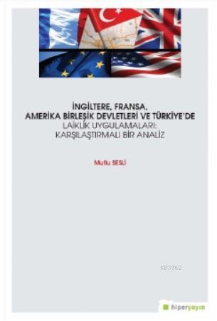 İngiltere, Fransa, Amerika Birleşik Devletleri ve Türkiye'de Laiklik Uygulamaları; Karşılaştırmalı Bir Analiz