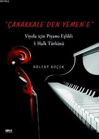 Çanakkaleden Yemene; Viyola için Piyano Eşlikli 5 Halk Türküsü