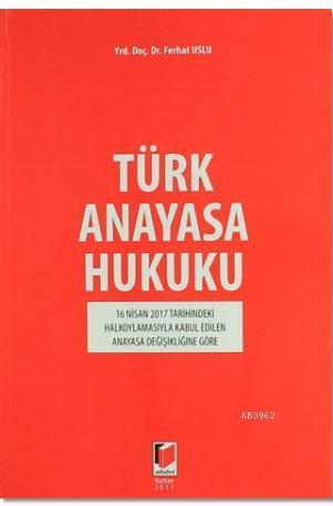 Türk Anayasa Hukuku; 16 Nisan 2017 Tarihindeki Halkoylamasıyla Kabul Edilen Anayasa Değişikliğine Göre