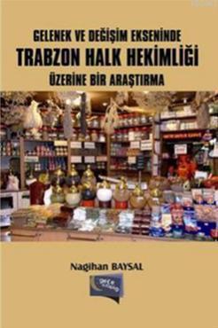 Gelenek ve Değişim Ekseninde Trabzon Halk Hekimliği Üzerine Bir Araştırma