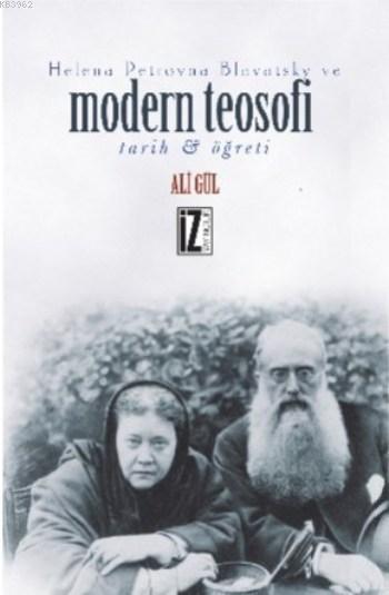 Helena Petrovna Blavatsky ve Modern Teosofi; Tarijh & Öğreti