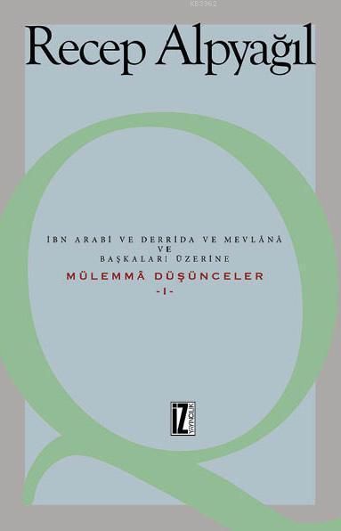 Mülemmâ Düşünceler 1; İbn Arabi ve Derrida ve Mevlânâ ve Başkaları Üzerine