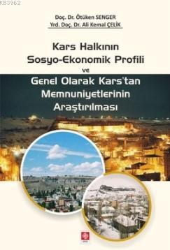 Kars Halkının Sosyo-Ekonomik Profili ve Genel Olarak Kars'tan Memnuniyetlerinin Araştırılması