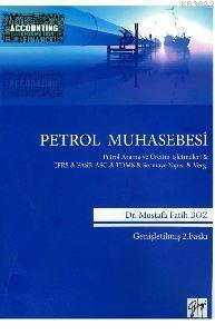 Petrol Muhasebesi; Petrol Arama ve Üretim İşletmeleri & IFRS & FASB-ASC & TDMS & Sermaye Yapısı & Vergi