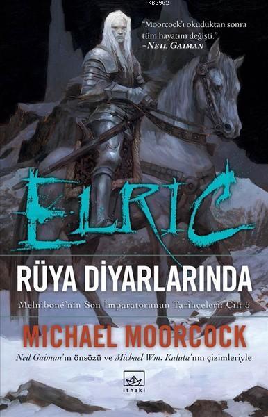 Elric - Rüya Diyarlarında (Cilt 5); Melnibone'nin Son İmparatorunun Tarihçeleri