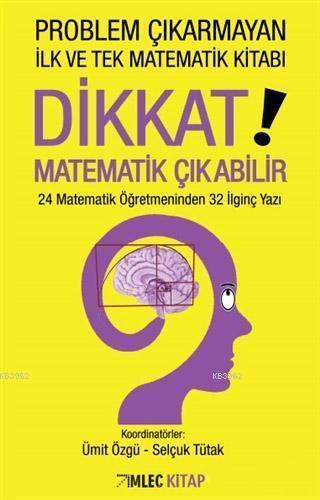 Dikkat! Matematik Çıkabilir; 24 Matematik Öğretmeninden 32 İlginç Yazı