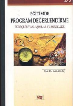 Eğitimde Program Değerlendirme; Süreçler Yaklaşımlar ve Modeller