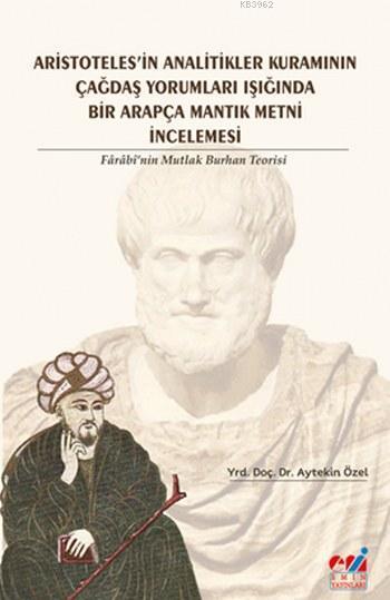 Aristotales'in Analitikler Kuramının Çağdaş Yorumları Işığında  Farabi'nin Mutlak Burhan Teorisi; Farabi'nin Mutlak Burhan Teorisi