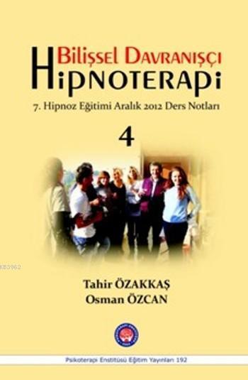 Bilişsel Davranışçı Hipnoterapi; 7.Hipnoz Eğitimi Aralık 2012 Ders Notlar