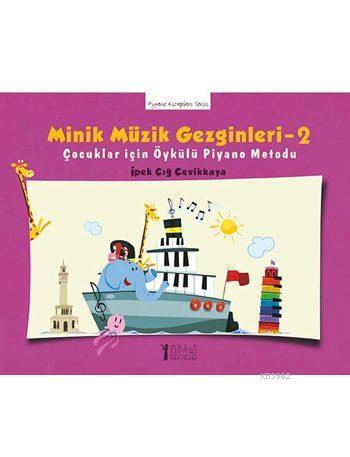 Minik Müzik Gezginleri 2; Çocuklar için Öykülü Piyano Metodu