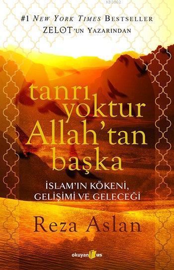 Tanrı Yoktur Allah'tan Başka; İslam'ın Kökeni, Gelişimi ve Geleceği