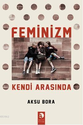 Feminizm; Kendi Arasında