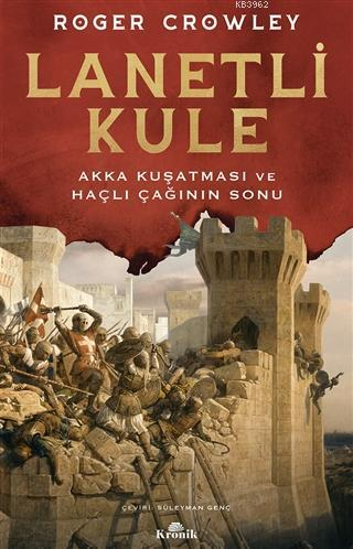 Lanetli Kule; Akka Kuşatması ve Haçlı Çağının Sonu