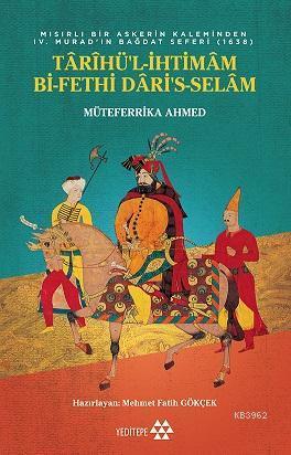 Tarihü'l İhtimam Bi-Fethi Dari's Selam; Mısırlı Bir Askerin Kaleminden IV.Murad'ın Bağdat Seferi (1638)