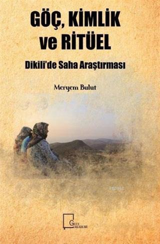 Göç, Kimlik ve Ritüel; Dikili'de Saha Araştırması