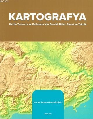 Kartografya; Harita Tasarımı ve Kullanımı İçin Sanat ve Teknik