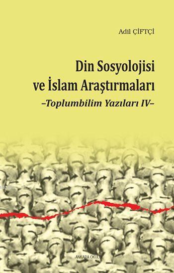 Din Sosyolojisi ve İslam Araştırmaları; Toplumbilim Yazıları IV
