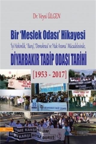 Bir Meslek Odası Hikayesi - Diyarbakır Tabib Odası Tarihi; İyi Hekimlik, Barış, Demokrasi ve Hak Arama Mücadesinde