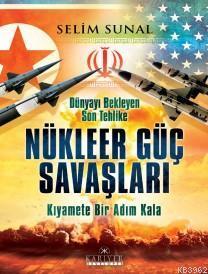 Dünyayı Bekleyen Son Tehlike Nükleer Güç Savaşları; Kıyamete Bir Adım Kala