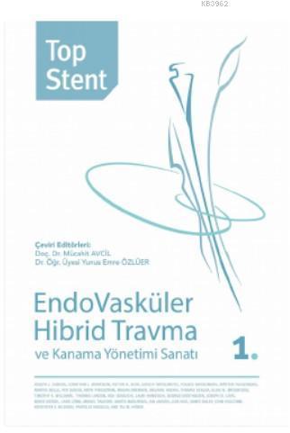 Top Stent - Endovasküler Hibrid Travma ve Kanama Yönetimi Sanatı 1. Kitap