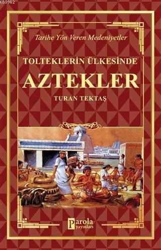 Aztekler - Tolteklerin Ülkesinde Tarihe Yön Veren Medeniyetler