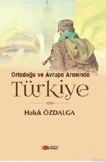 Ortadoğu ve Avrupa Arasında Türkiye