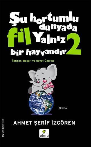 Şu Hortumlu Dünyada Fil Yalnız Bir Hayvandır 2 (Siyah Kapak); İletişim Başarı ve Hayat Üzerine