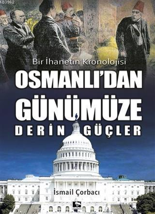 Osmanlı'dan Günümüze Derin Güçler; Bir İhanetin Kronolojisi
