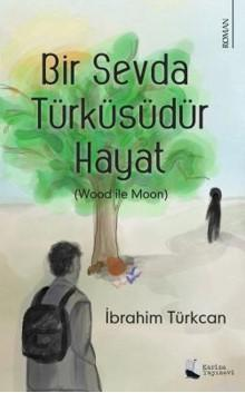 Bir Sevda Türküsüdür Hayat; Wood ile Moon