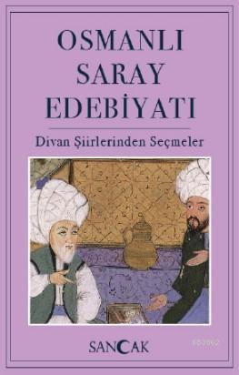 Osmanlı Saray Edebiyatı; Divan Şiirlerinden Seçmeler
