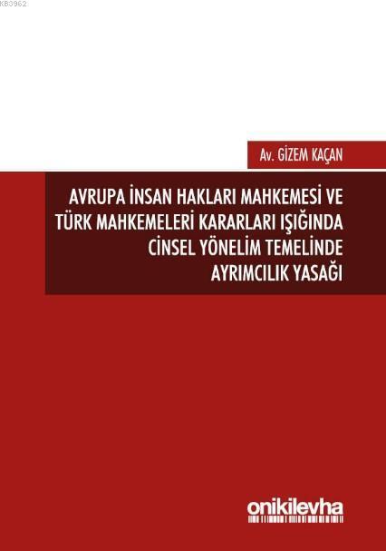 Avrupa İnsan Hakları Mahkemesi ve Türk Mahkemeleri Kararları Işığında; Cinsel Yönelim Temelinde Ayrımcılık Yasağı
