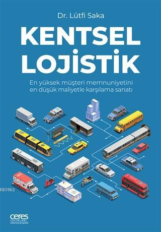 Kentsel Lojistik; En Yüksek Müşteri Memnuniyetini En Düşük Maliyetle Karşılama Sanatı