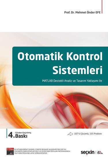 Otomatik Kontrol Sistemleri; MATLAB Destekli Analiz ve Tasarım Yaklaşımı ile