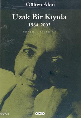 Uzak Bir Kıyıda; 1984-2003  Toplu Şiirler III
