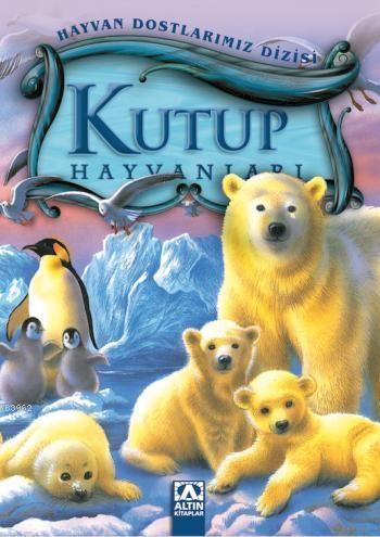 Kutup Hayvanları; Hayvan Dostlarımız Dizisi