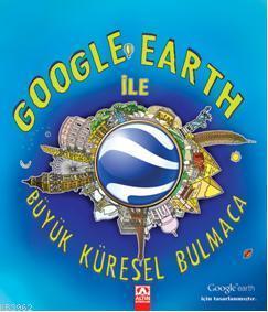 Google Earth ile Büyük Küresel Bulmaca