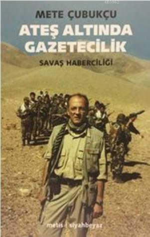 Ateş Altında Gazetecilik; Savaş ve Savaş Haberciliği